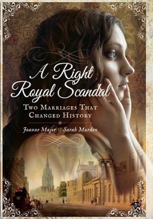 A Right Royal Scandal. Murden, Sarah and Joanne Major. South Yorkshire: Pen & Sword History, 2017.